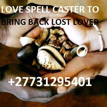 ERRE LOVE SPELL CASTER # +27731295401 SPIRITUAL HEALER TO RETURN ...