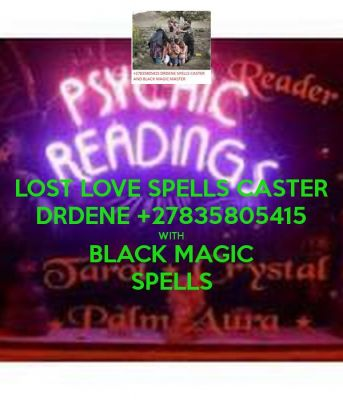 LOST LOVE SPELLS CASTER DRDENE BELE +27835805415 Do one of the following Question ruin your mind: • Been in love with a man/woman who didn't love you back? • Thought your relationship was perfect, and then it fell apart?  • Been scared because you didn't know how to fix your crumbling relationship or marriage?  • Wished you could be smarter about dating? • Do you have to Be Beautiful to Win a Man's Love? • You don't know it yet, but what's been missing is the foundation for a rock-solid relationship. Without a foundation, you're just sitting on sand and the first wave that comes along will wash away everything, no matter how solid you thought it was. Take a look at one of the testimonies of my clients in Australia • I was married for 29 years. I thought I had a great marriage. Then, he decided we should have an open marriage. Can you imagine? I didn't want to lose my marriage that I valued so much, but there was just no way could I be okay with what he was asking…. So here's what I did. Instead of licking my wounds, I went into action… I Used Drdene Bele's love spells we are now back again…Thanks Drdene Yours in appreciation Becky Sanders, Australia.  So contact Drdene Bele +27835805415 Or  email drdenebele@gmail.com  http://www.drdenebele.webs.com
